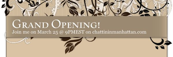 Grand Opening! - Join me on March 25 @ 9PMEST on chattininmanhattan.com