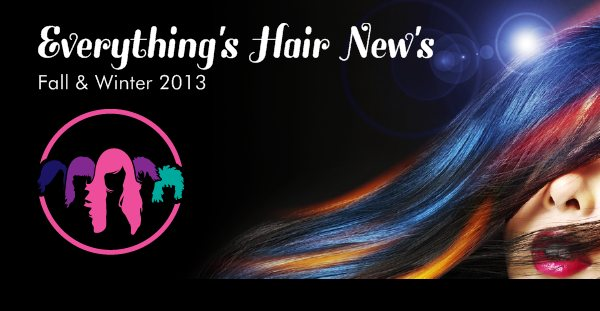Everything's Hair New's - Fall & Winter 2013