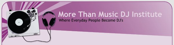 More Than Music DJ Institute - Where Everyday People Become DJ's