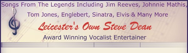 Leicester's Own Steve Dean - Songs From The Legends Including Jim Reeves, Johnnie Mathis,
