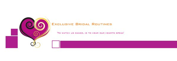 Exclusive Bridal Routines - 'To watch us dance, is to hear our hearts speak'