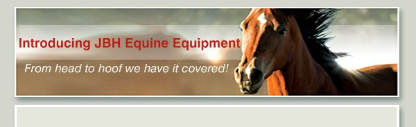 Introducing JBH Equine Equipment - From head to hoof we have it covered!