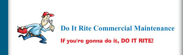 Do It Rite Commercial Maintenance - If you're gonna do it, DO IT RITE!