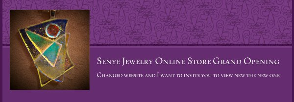 Senye Jewelry Online Store Grand Opening - Changed website and I want to invite you to view new the new one. New items and designs, one of a kind handmade jewelery and more added every week. Most of my business is from repeat customers and referals.Please, if you like it share it with your friends, family and social networks. Thank you