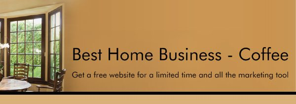 Best Home Business - Coffee - Get a free website for a limited time and all the marketing tools to use for free too!!!
