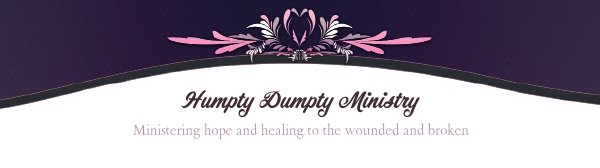 Humpty Dumpty Ministry - Ministering hope and healing to the wounded and broken