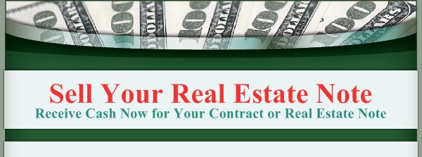 Sell Your Real Estate Note - Receive Cash Now for Your Contract or Real Estate Note