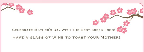 Celebrate Mother's Day with The Best greek Food! - Have a glass of wine to toast your Mother!