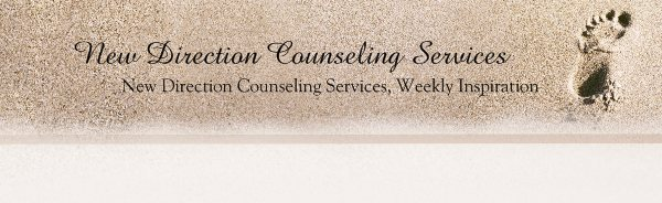 New Direction Counseling Services - New Direction Counseling Services, Weekly Inspiration