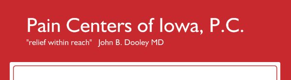 "Pain Centers of Iowa, P.C. - ""relief within reach""   John B. Dooley MD"
