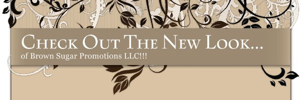 Check Out The New Look... - of Brown Sugar Promotions LLC!!!