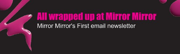 All wrapped up at Mirror Mirror - Mirror Mirror's First email newsletter