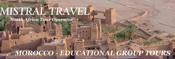 MISTRAL TRAVEL -       MOROCCO - EDUCATIONAL GROUP TOURS