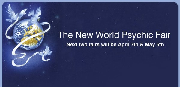 The New World Psychic Fair -       Next two fairs will be April 7th & May 5th
