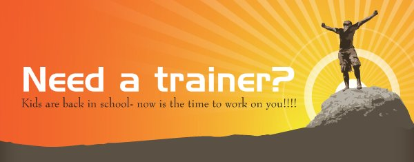 Need a trainer? - Kids are back in school- now is the time to work on you!!!!