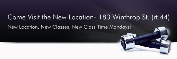 Come Visit the New Location- 183 Winthrop St. (rt.44) - New Location, New Classes, New Class Time Mondays!