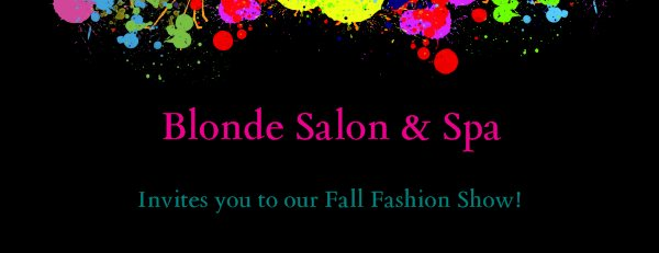 Blonde Salon & Spa - Invites you to our Fall Fashion Show!