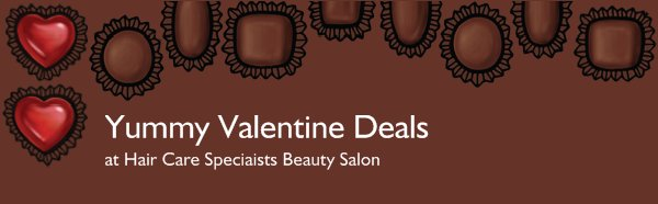 Yummy Valentine Deals - at Hair Care Speciaists Beauty Salon