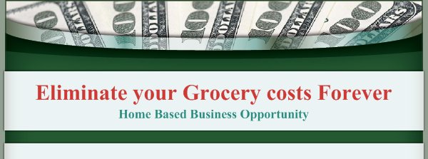 Eliminate your Grocery costs Forever - Home Based Business Opportunity