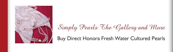 Simply Pearls The Gallery and More - Buy Direct Honora Fresh Water Cultured Pearls