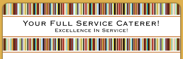 Your Full Service Caterer! - Excellence In Service!