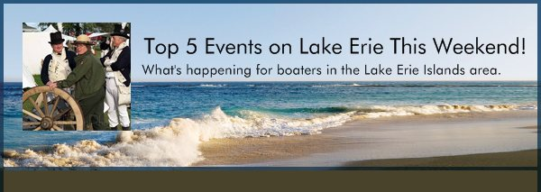 Top 5 Events on Lake Erie This Weekend! - What's happening for boaters in the Lake Erie Islands area.