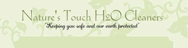 "Nature's Touch H2O Cleaners - ""Keeping you safe and our earth protected"""