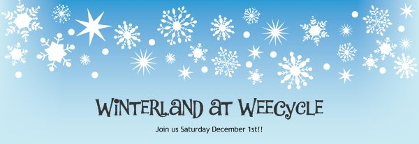 Winterland at WeeCycle - Join us Saturday December 1st!!