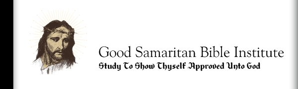 Good Samaritan Bible Institute - Study To Show Thyself Approved Unto God