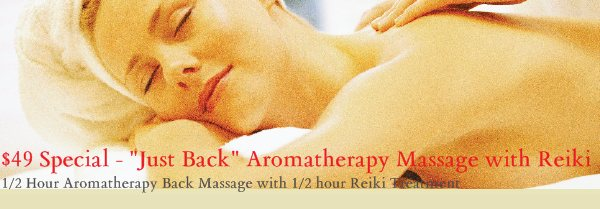 "$49 Special - ""Just Back"" Aromatherapy Massage with Reiki  - 1/2 Hour Aromatherapy Back Massage with 1/2 hour Reiki Treatment"