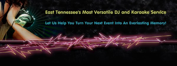 East Tennessee's Most Versatile DJ and Karaoke Service - Let Us Help You Turn Your Next Event Into An Everlasting Memory!