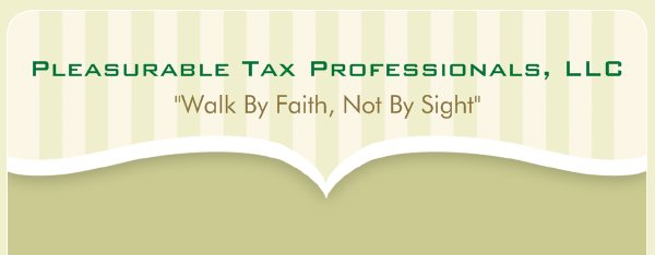 "Pleasurable Tax Professionals, LLC - ""Walk By Faith, Not By Sight"""