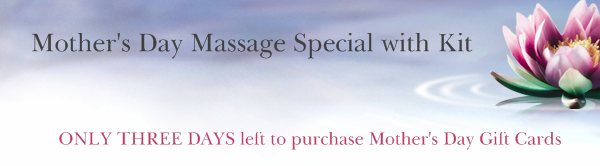Mother's Day Massage Special with Kit - ONLY THREE DAYS left to purchase Mother's Day Gift Cards