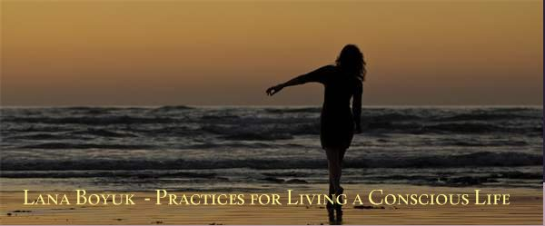Lana Boyuk  - Practices for Living a Conscious Life         -