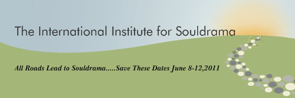 The International Institute for Souldrama - All Roads Lead to Souldrama.....Save These Dates June 8-12,2011
