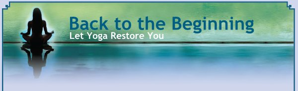 Back to the Beginning - Let Yoga Restore You