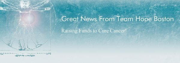Great News From Team Hope Boston - Raising Funds to Cure Cancer!