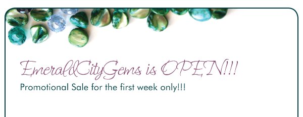 EmeraldCityGems is OPEN!!! - Promotional Sale for the first week only!!!