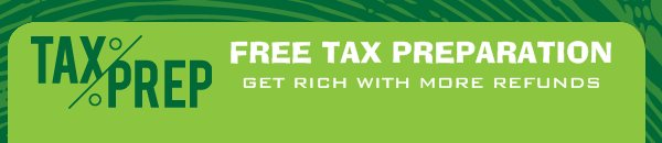 FREE TAX PREPARATION - GET RICH WITH MORE REFUNDS