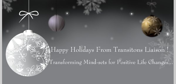 Happy Holidays From Transitons Liaison ! - Transforming Mind-sets for Positive Life Changes...