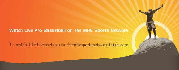 Watch Live Pro Basketball on The MHE Sports Network - To watch LIVE Sports go to themhesportsnetwork.ihigh.com