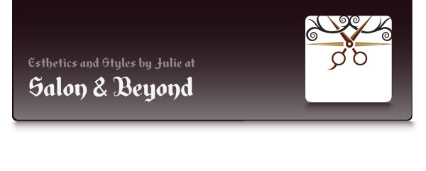 Salon & Beyond - Esthetics and Styles by Julie at