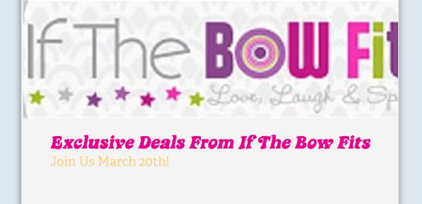 Exclusive Deals From If The Bow Fits - Join Us March 20th!