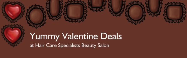 Yummy Valentine Deals - at Hair Care Specialists Beauty Salon