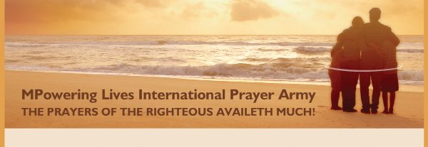 MPowering Lives International Prayer Army - THE PRAYERS OF THE RIGHTEOUS AVAILETH MUCH!