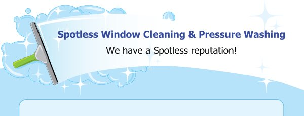 Spotless Window Cleaning & Pressure Washing - We have a Spotless reputation!