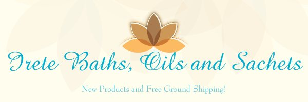 Irete Baths, Oils and Sachets - New Products and Free Ground Shipping!