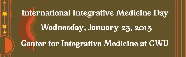 International Integrative Medicine Day -  Wednesday, January 23, 2013