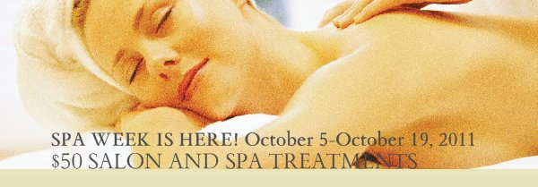 SPA WEEK IS HERE! October 5-October 19, 2011 - $50 SALON AND SPA TREATMENTS