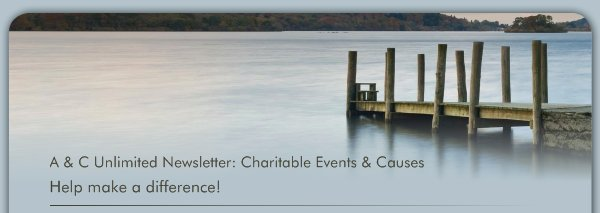 A & C Unlimited Newsletter: Charitable Events & Causes - Help make a difference!